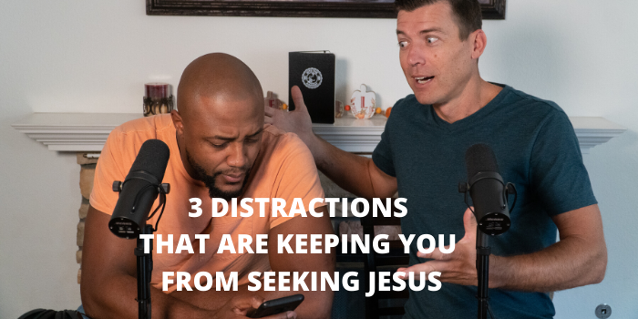 3 DISTRACTIONS THAT ARE KEEPING YOU FROM SEEKING JESUS (1)