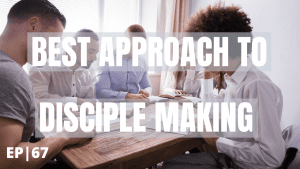 Best approach to disciple making